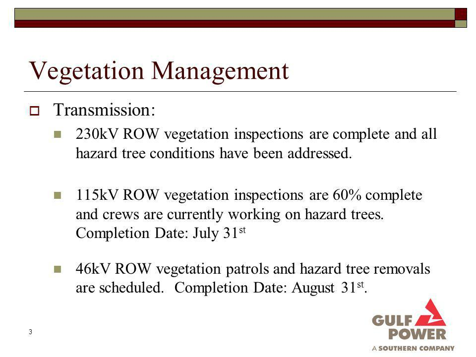 3 Vegetation Management Transmission: 230kV ROW vegetation inspections are complete and all hazard tree conditions have been addressed.