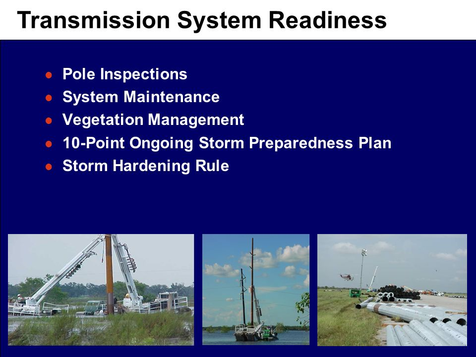 4 Transmission System Readiness l Pole Inspections l System Maintenance l Vegetation Management l 10-Point Ongoing Storm Preparedness Plan l Storm Hardening Rule