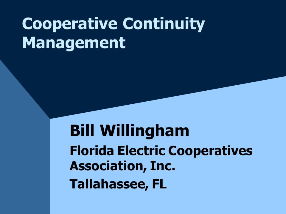 Cooperative Continuity Management Bill Willingham Florida Electric Cooperatives Association, Inc. Tallahassee, FL