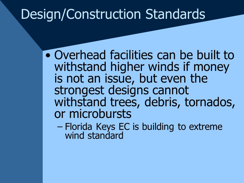 Design/Construction Standards Overhead facilities can be built to withstand higher winds if money is not an issue, but even the strongest designs cann