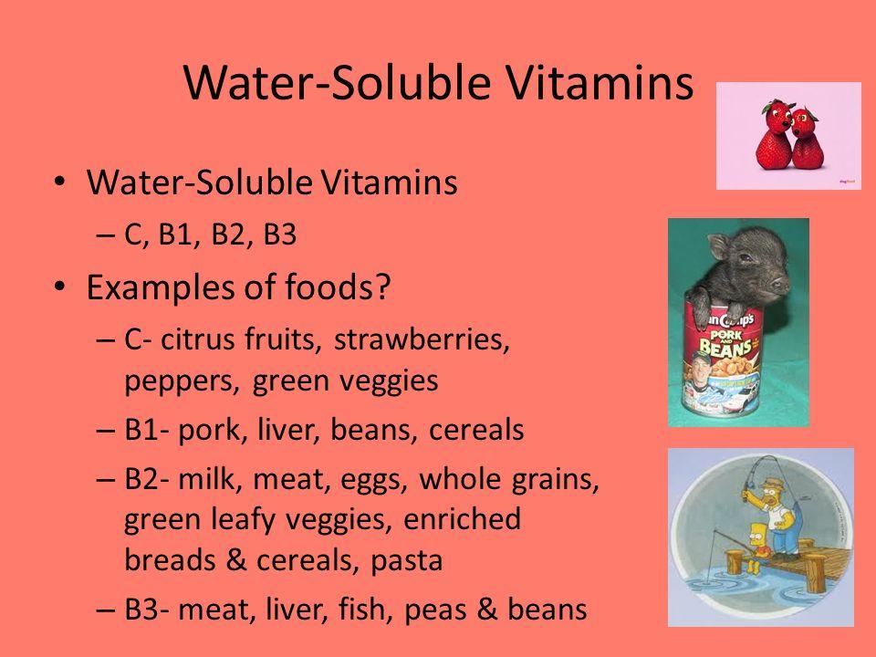 Water-Soluble Vitamins – C, B1, B2, B3 Examples of foods.