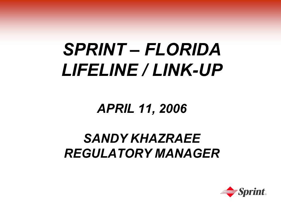 SPRINT – FLORIDA LIFELINE / LINK-UP APRIL 11, 2006 SANDY KHAZRAEE REGULATORY MANAGER