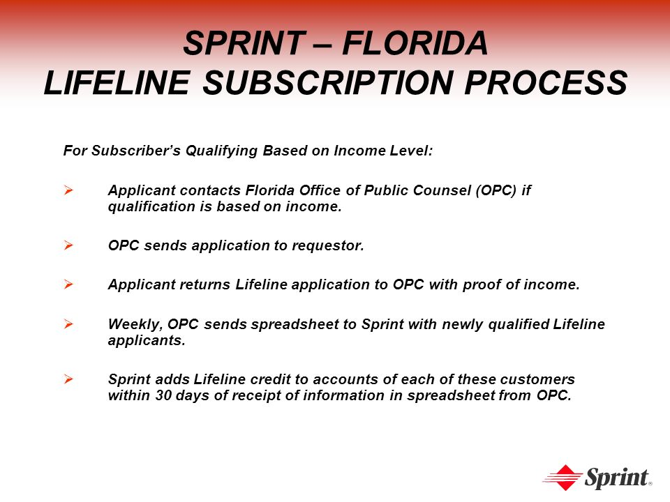 SPRINT – FLORIDA LIFELINE SUBSCRIPTION PROCESS For Subscribers Qualifying Based on Income Level: Applicant contacts Florida Office of Public Counsel (OPC) if qualification is based on income.