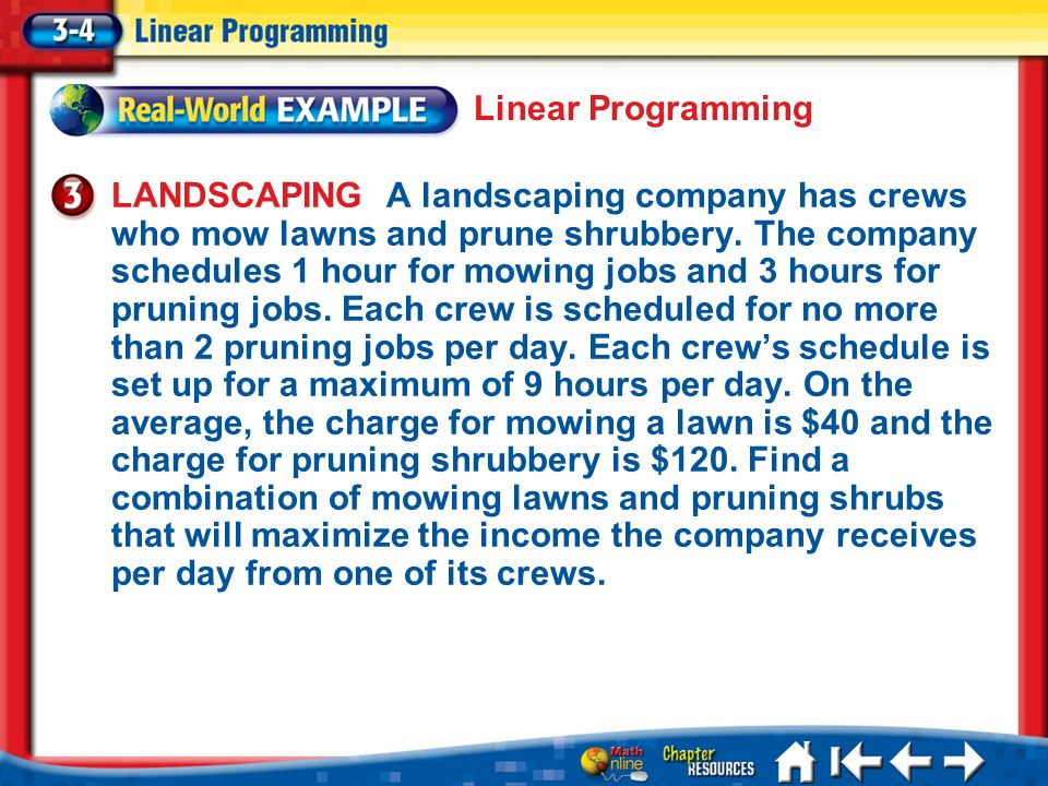 Lesson 3-4 Example 3 LANDSCAPING A landscaping company has crews who mow lawns and prune shrubbery. The company schedules 1 hour for mowing jobs and 3