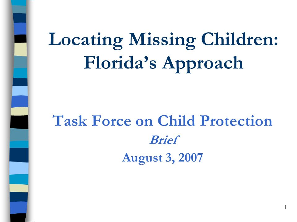 2 Overview of Brief n History: –The Governors Blue Ribbon Panel on Child Protection –Operation SafeKids –Findings and Recommendations –Before and After Rilya Wilson n Current Status: Children Reported Missing from Care/Supervision n Current Child Location Process –Process Overview: Reporting, Recovery, Prevention and Stabilization n Management of the Child Location Process –Child Location Points of Contact –Role of the Central Office Child Location Unit Question and Answer
