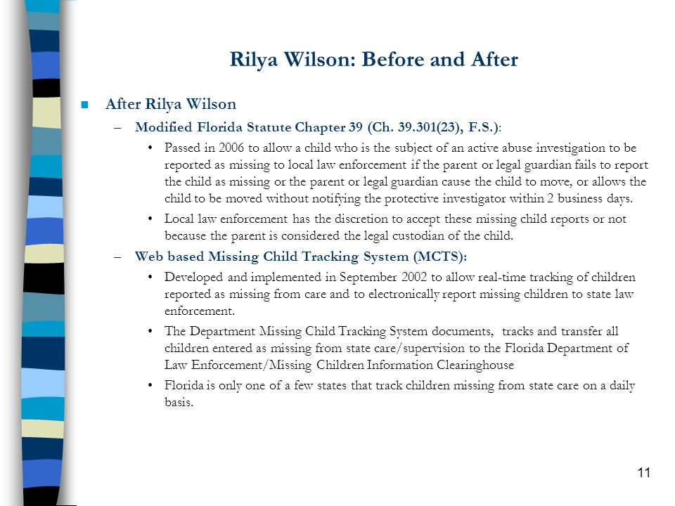 11 Rilya Wilson: Before and After n After Rilya Wilson –Modified Florida Statute Chapter 39 (Ch.