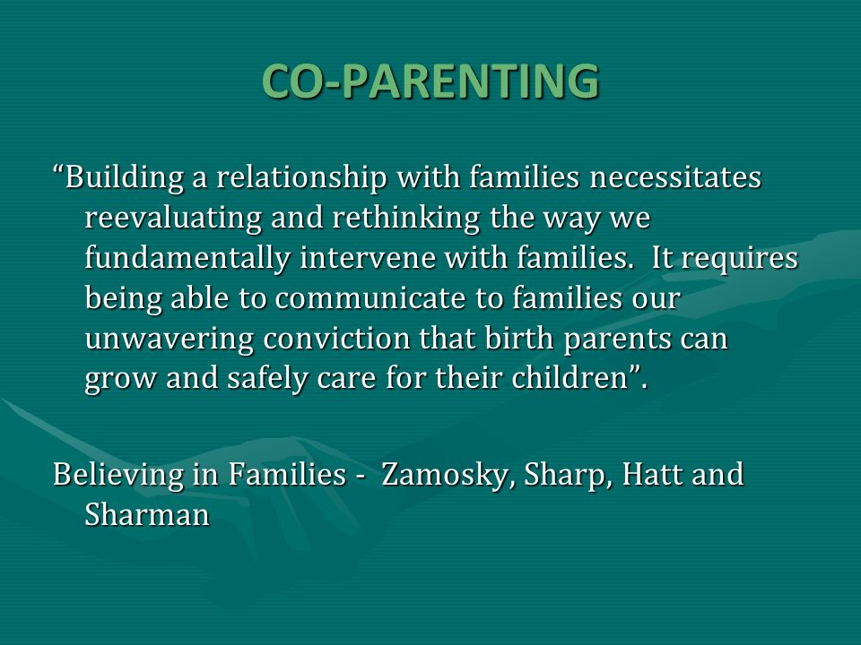 CO-PARENTING Building a relationship with families necessitates reevaluating and rethinking the way we fundamentally intervene with families.