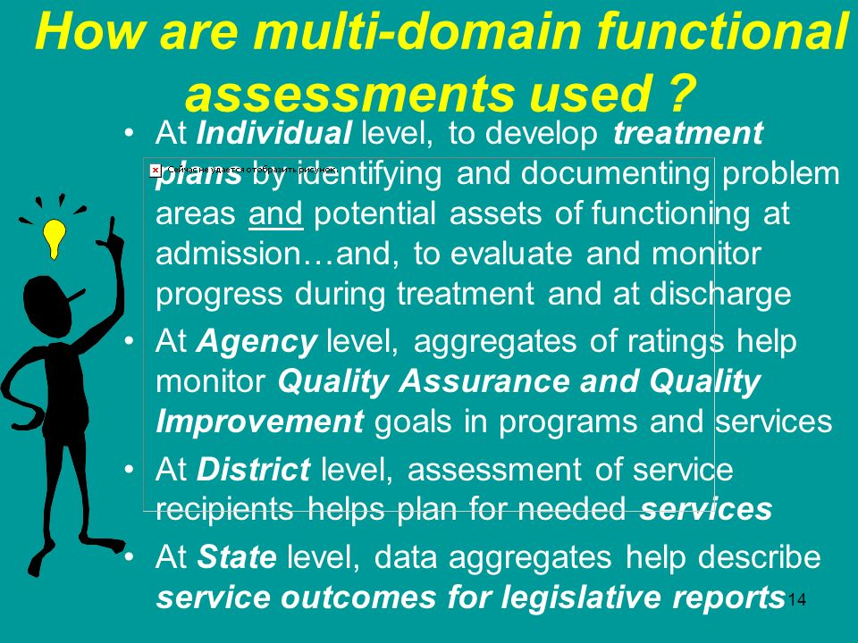 14 How are multi-domain functional assessments used ? At Individual level, to develop treatment plans by identifying and documenting problem areas and