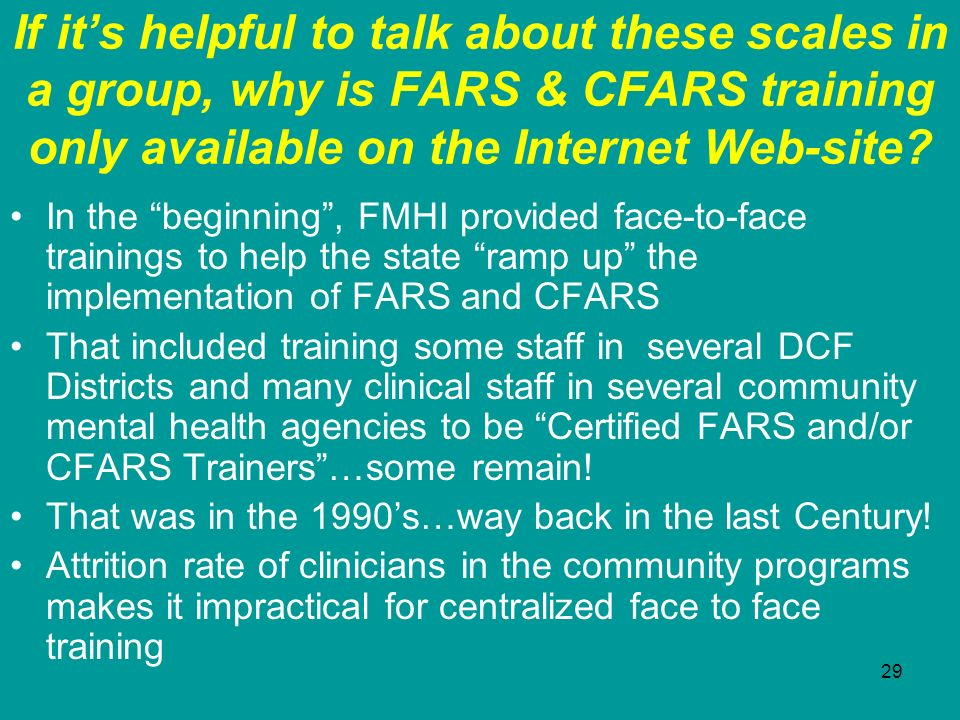 29 If its helpful to talk about these scales in a group, why is FARS & CFARS training only available on the Internet Web-site? In the beginning, FMHI