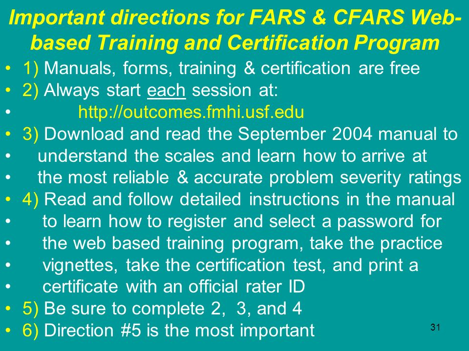 31 Important directions for FARS & CFARS Web- based Training and Certification Program 1) Manuals, forms, training & certification are free 2) Always