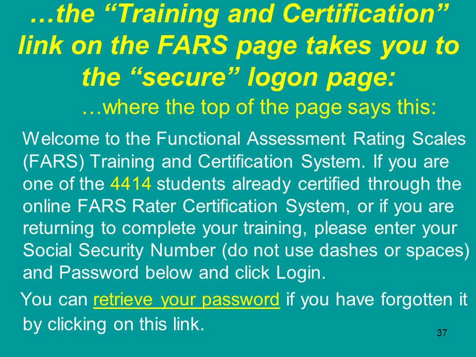 37 …the Training and Certification link on the FARS page takes you to the secure logon page: …where the top of the page says this: Welcome to the Func