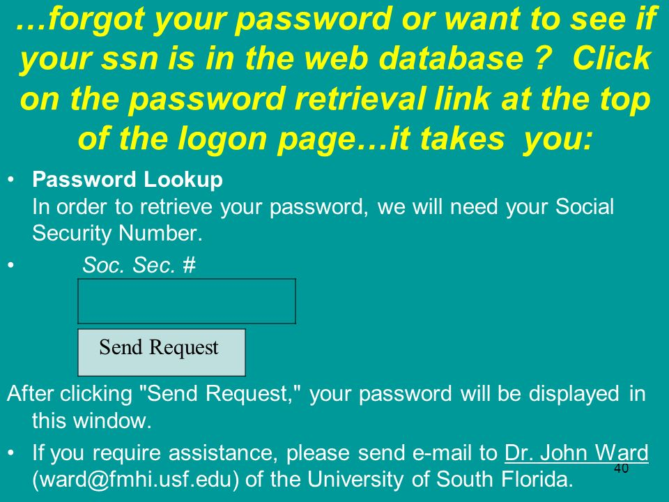 40 …forgot your password or want to see if your ssn is in the web database ? Click on the password retrieval link at the top of the logon page…it take