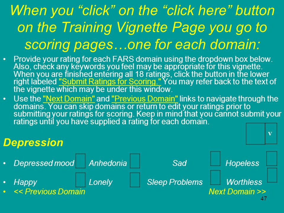 47 When you click on the click here button on the Training Vignette Page you go to scoring pages…one for each domain: Provide your rating for each FAR