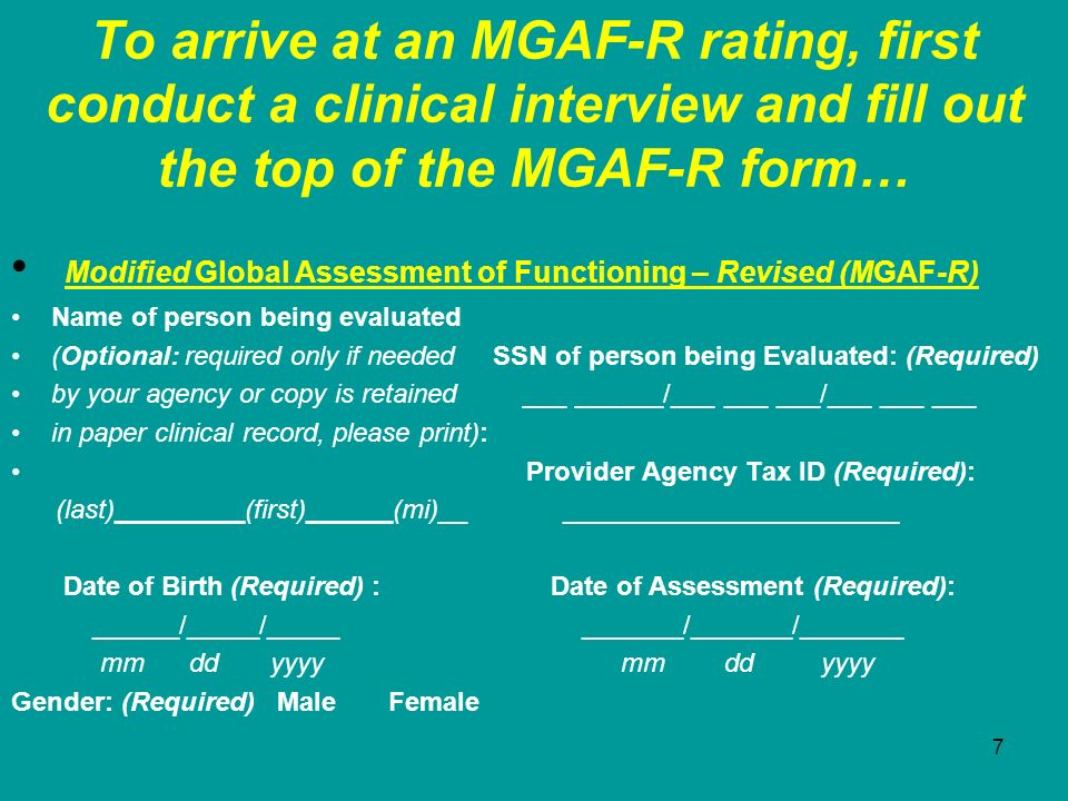 7 To arrive at an MGAF-R rating, first conduct a clinical interview and fill out the top of the MGAF-R form… Modified Global Assessment of Functioning