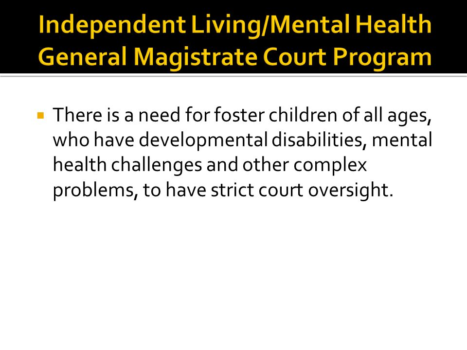 There is a need for foster children of all ages, who have developmental disabilities, mental health challenges and other complex problems, to have str