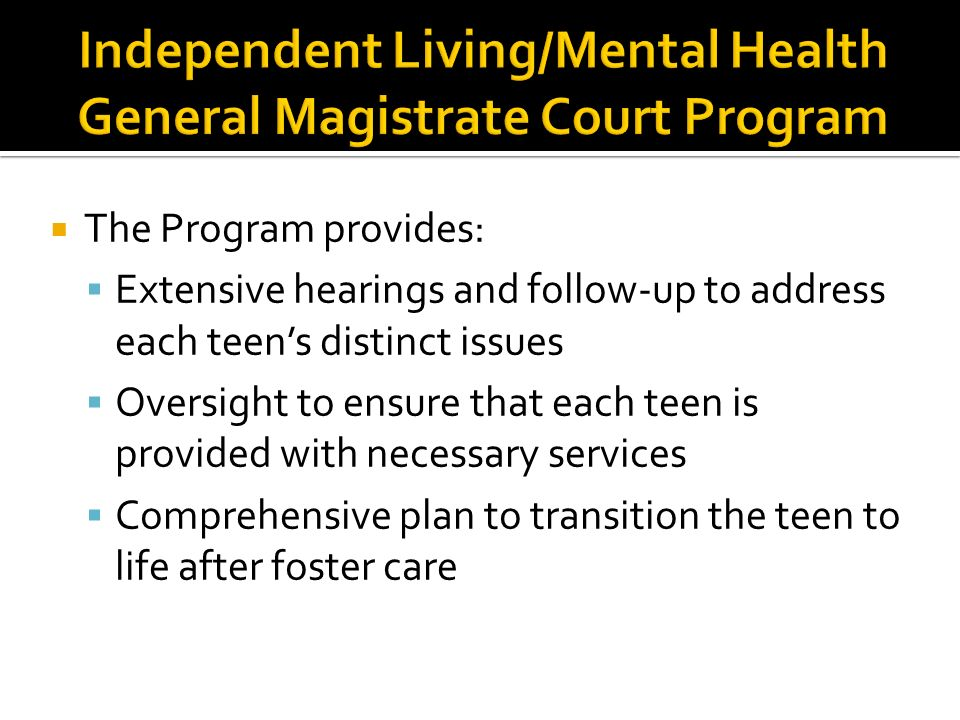 The Program provides: Extensive hearings and follow-up to address each teens distinct issues Oversight to ensure that each teen is provided with neces