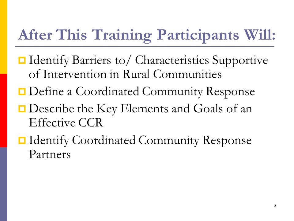 5 After This Training Participants Will: Identify Barriers to/ Characteristics Supportive of Intervention in Rural Communities Define a Coordinated Co