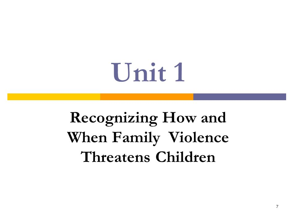 7 Unit 1 Recognizing How and When Family Violence Threatens Children