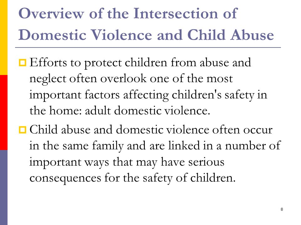 8 Overview of the Intersection of Domestic Violence and Child Abuse Efforts to protect children from abuse and neglect often overlook one of the most