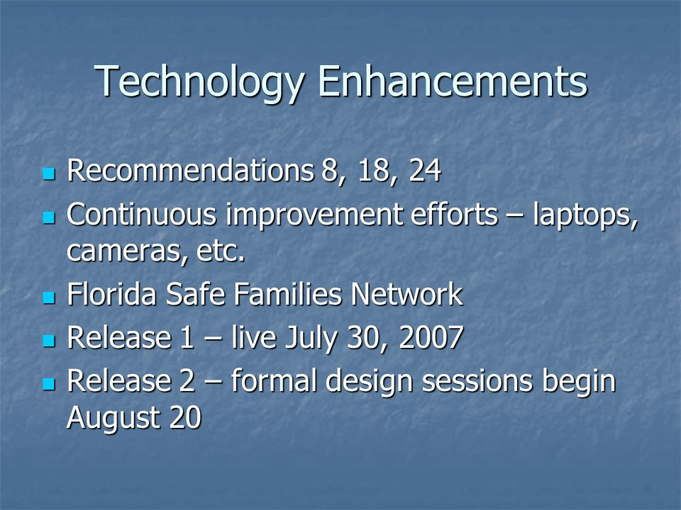 Technology Enhancements Recommendations 8, 18, 24 Recommendations 8, 18, 24 Continuous improvement efforts – laptops, cameras, etc. Continuous improve