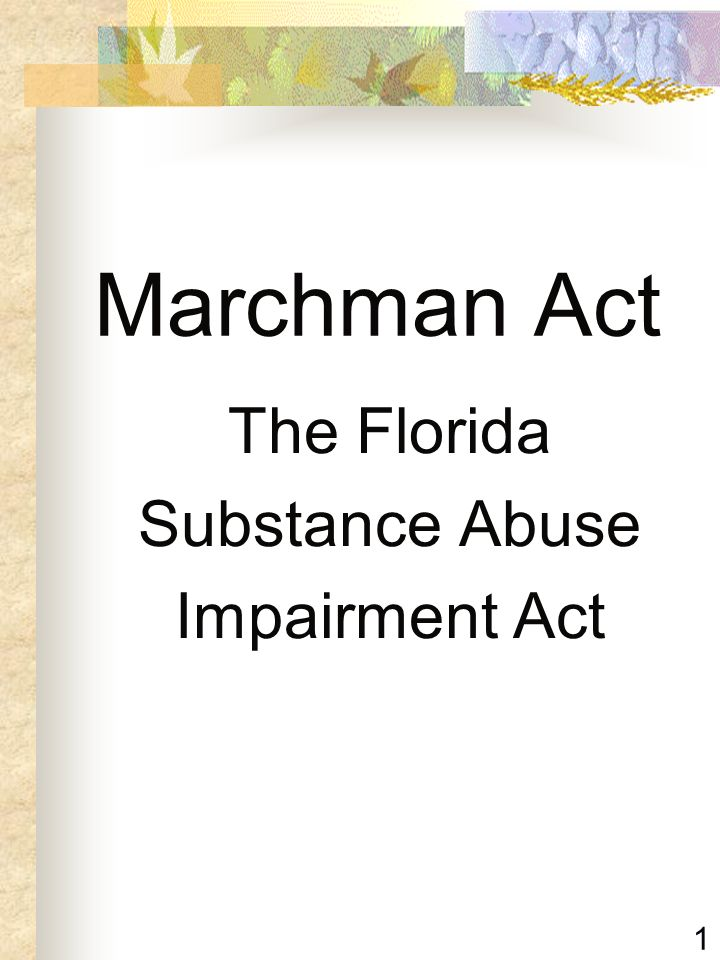 1 Marchman Act The Florida Substance Abuse Impairment Act