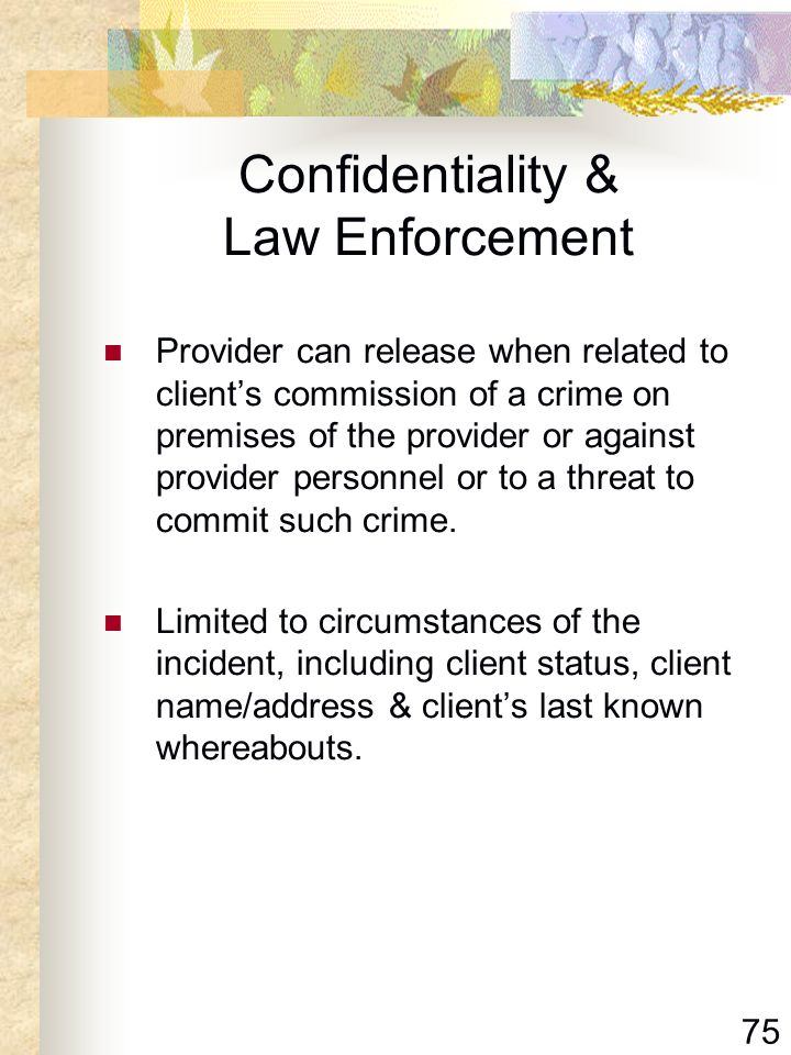 75 Confidentiality & Law Enforcement Provider can release when related to clients commission of a crime on premises of the provider or against provide