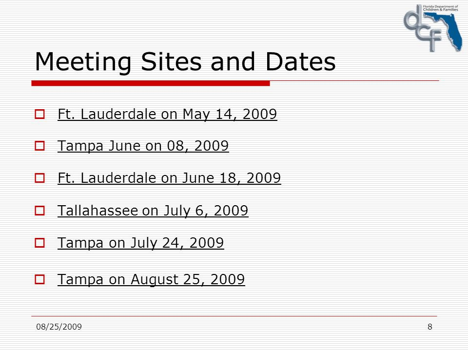08/25/20098 Meeting Sites and Dates Ft. Lauderdale on May 14, 2009 Tampa June on 08, 2009 Ft.