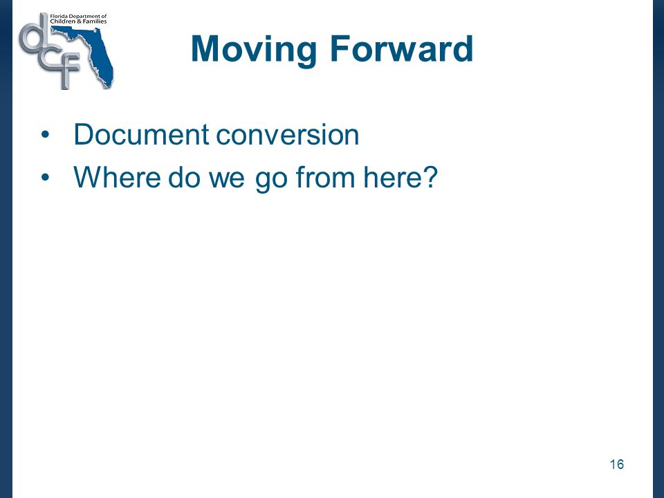 16 Moving Forward Document conversion Where do we go from here?
