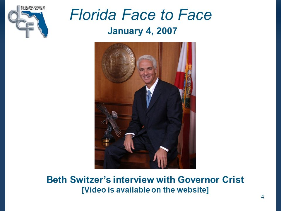 4 Florida Face to Face January 4, 2007 Beth Switzers interview with Governor Crist [Video is available on the website]