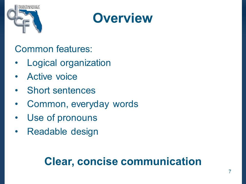 7 Overview Common features: Logical organization Active voice Short sentences Common, everyday words Use of pronouns Readable design Clear, concise communication