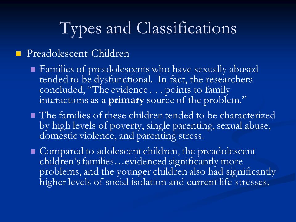 Types and Classifications Preadolescent Children Families of preadolescents who have sexually abused tended to be dysfunctional.