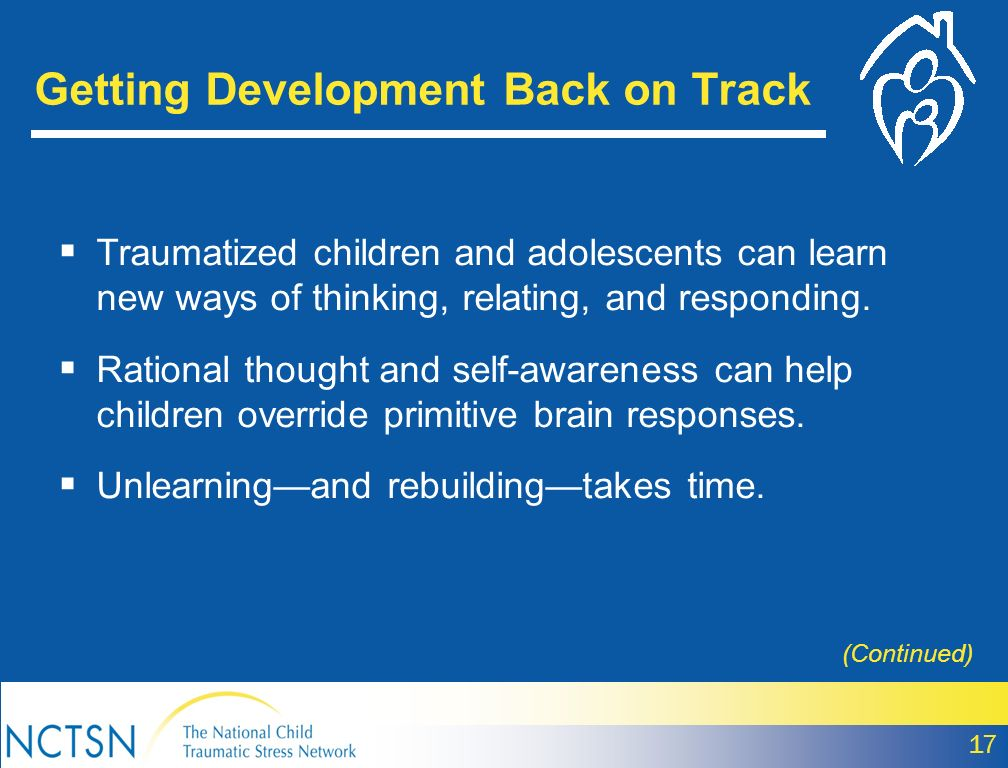 Traumatized children and adolescents can learn new ways of thinking, relating, and responding. Rational thought and self-awareness can help children o