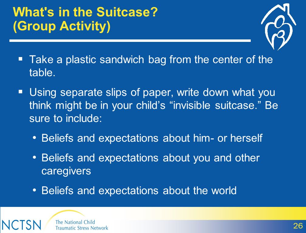 What's in the Suitcase? (Group Activity) Take a plastic sandwich bag from the center of the table. Using separate slips of paper, write down what you