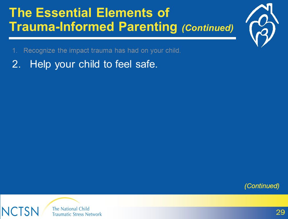 The Essential Elements of Trauma-Informed Parenting (Continued) 29 (Continued) 1.