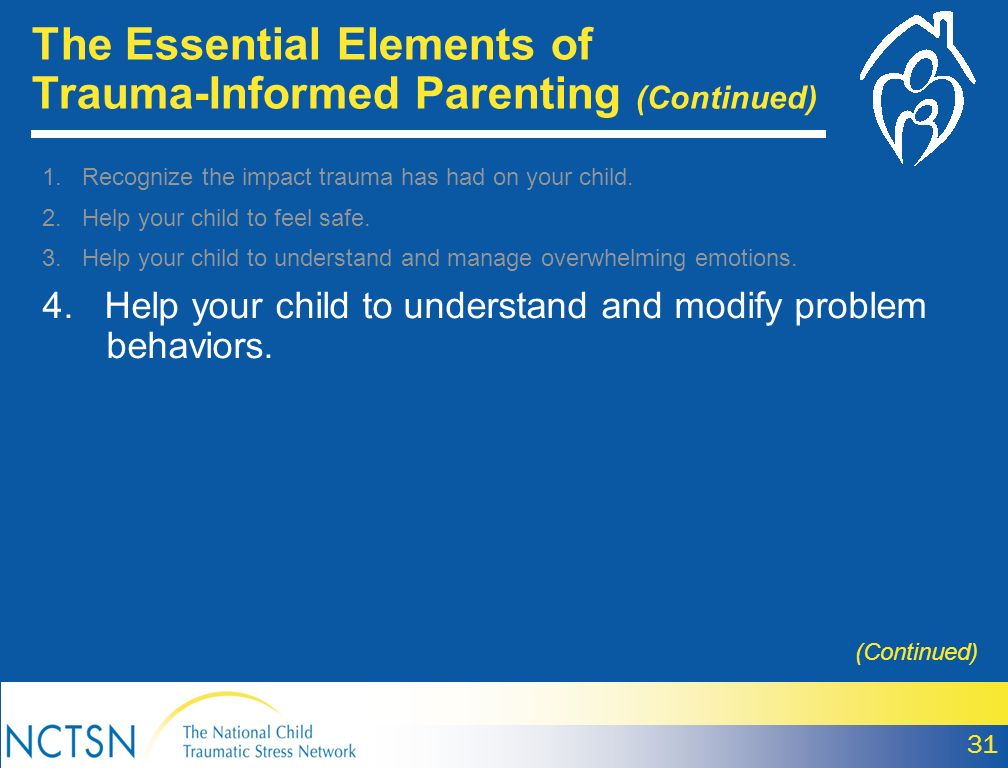 31 (Continued) 1.Recognize the impact trauma has had on your child.