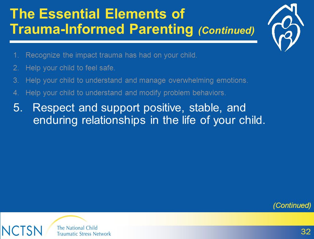32 (Continued) 1.Recognize the impact trauma has had on your child.