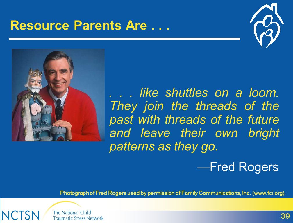 Resource Parents Are...... like shuttles on a loom. They join the threads of the past with threads of the future and leave their own bright patterns a