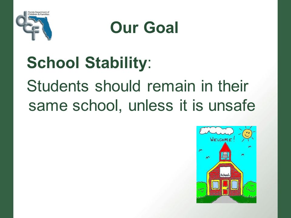 Our Goal School Stability: Students should remain in their same school, unless it is unsafe