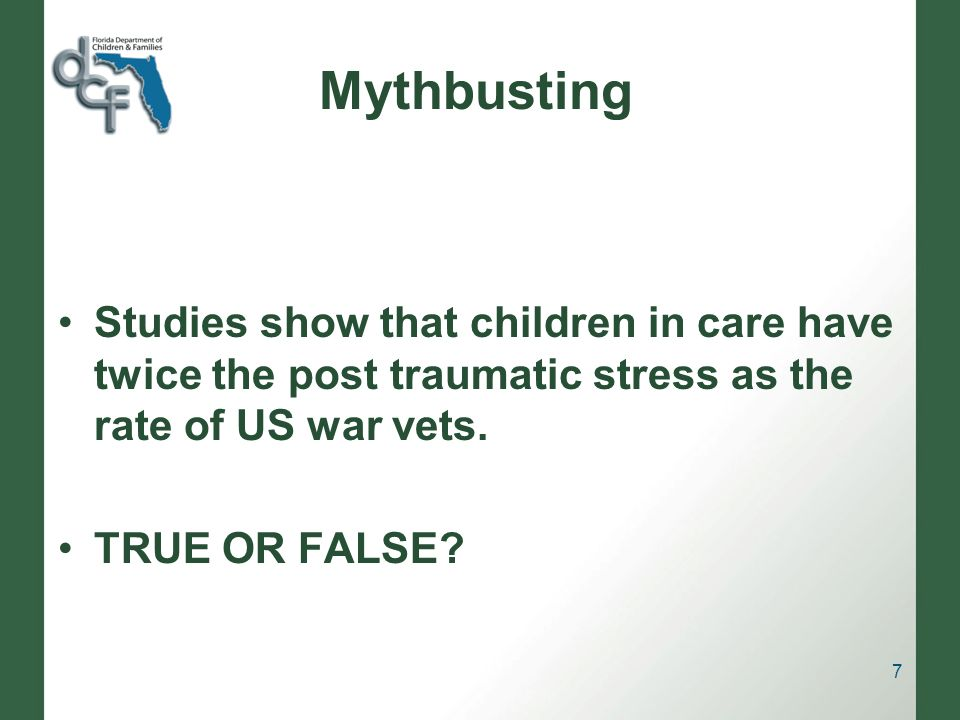 Mythbusting Studies show that children in care have twice the post traumatic stress as the rate of US war vets.