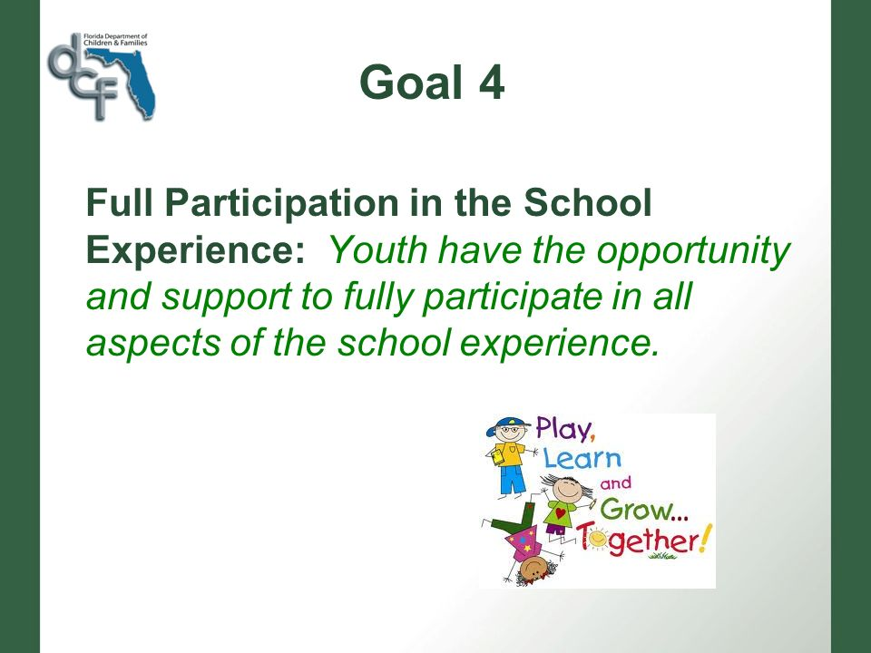 Goal 4 Full Participation in the School Experience: Youth have the opportunity and support to fully participate in all aspects of the school experience.