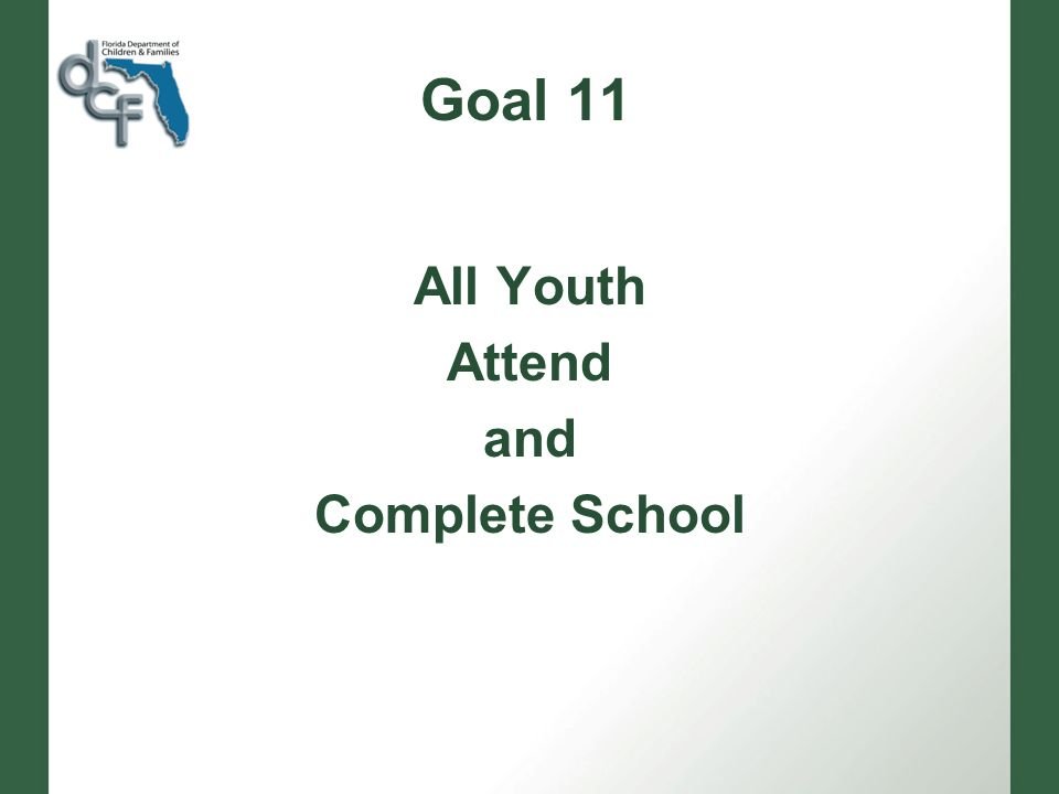 Goal 11 All Youth Attend and Complete School