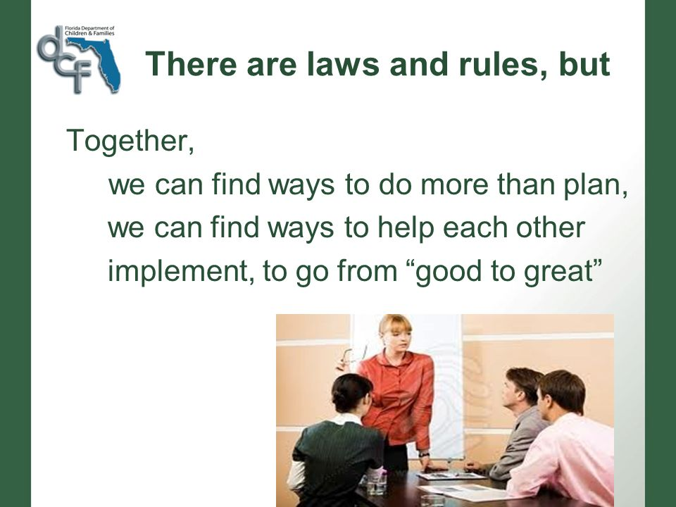 There are laws and rules, but Together, we can find ways to do more than plan, we can find ways to help each other implement, to go from good to great