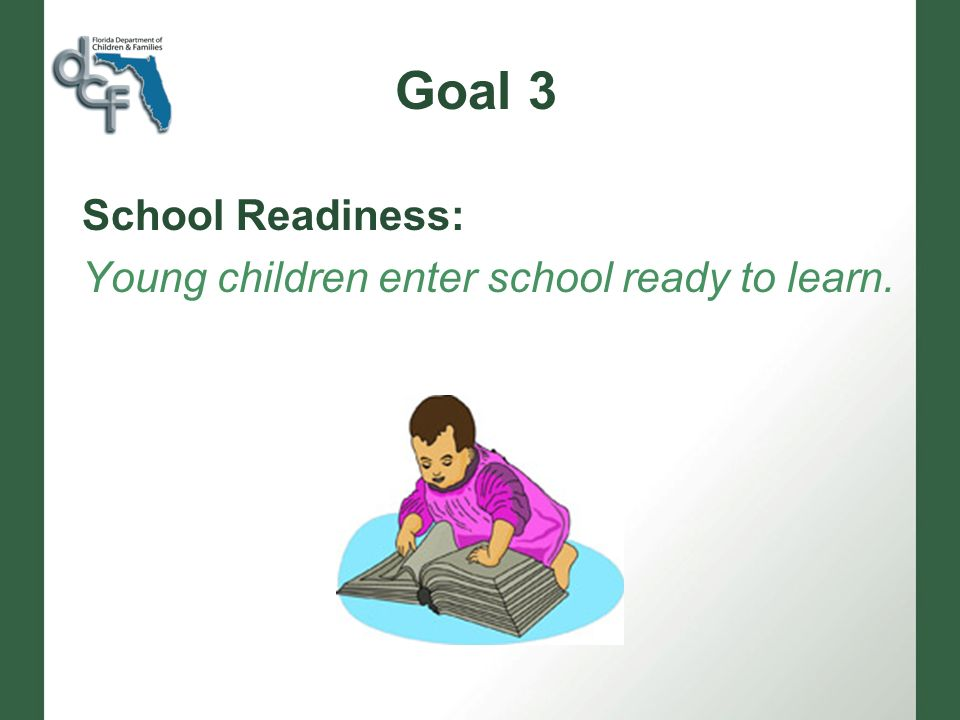 Goal 3 School Readiness: Young children enter school ready to learn.
