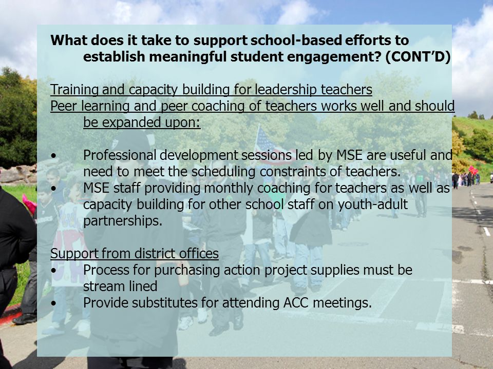 Focus Groups What does it take to support school-based efforts to establish meaningful student engagement? (CONTD) Training and capacity building for