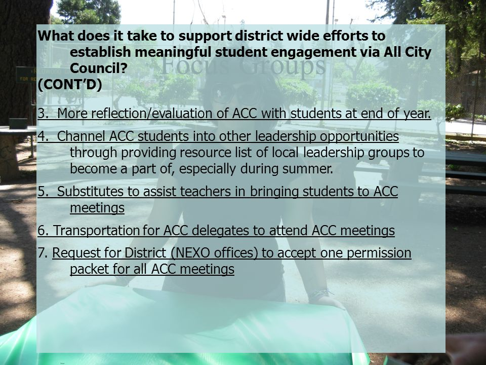Focus Groups What does it take to support district wide efforts to establish meaningful student engagement via All City Council? (CONTD) 3. More refle