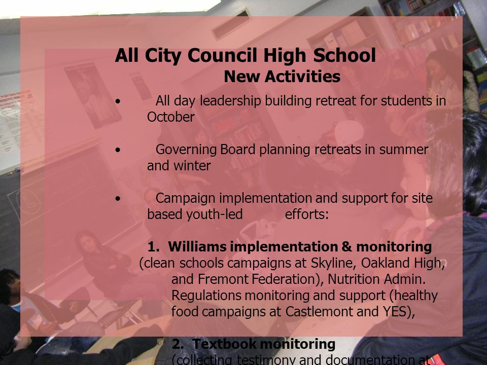 All City Council High School New Activities All day leadership building retreat for students in October Governing Board planning retreats in summer an