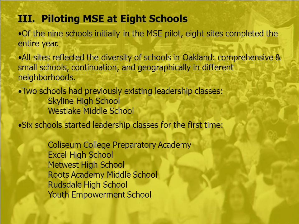 III. Piloting MSE at Eight Schools Of the nine schools initially in the MSE pilot, eight sites completed the entire year. All sites reflected the dive