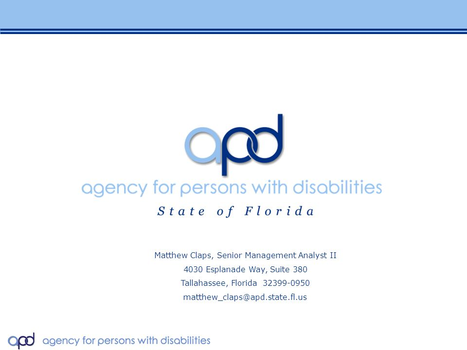 November 2 nd, DCF Task Force Meeting: APD / DCF / CBC Partnership Matthew Claps, Senior Management Analyst II 4030 Esplanade Way, Suite 380 Tallahassee, Florida 32399-0950 matthew_claps@apd.state.fl.us