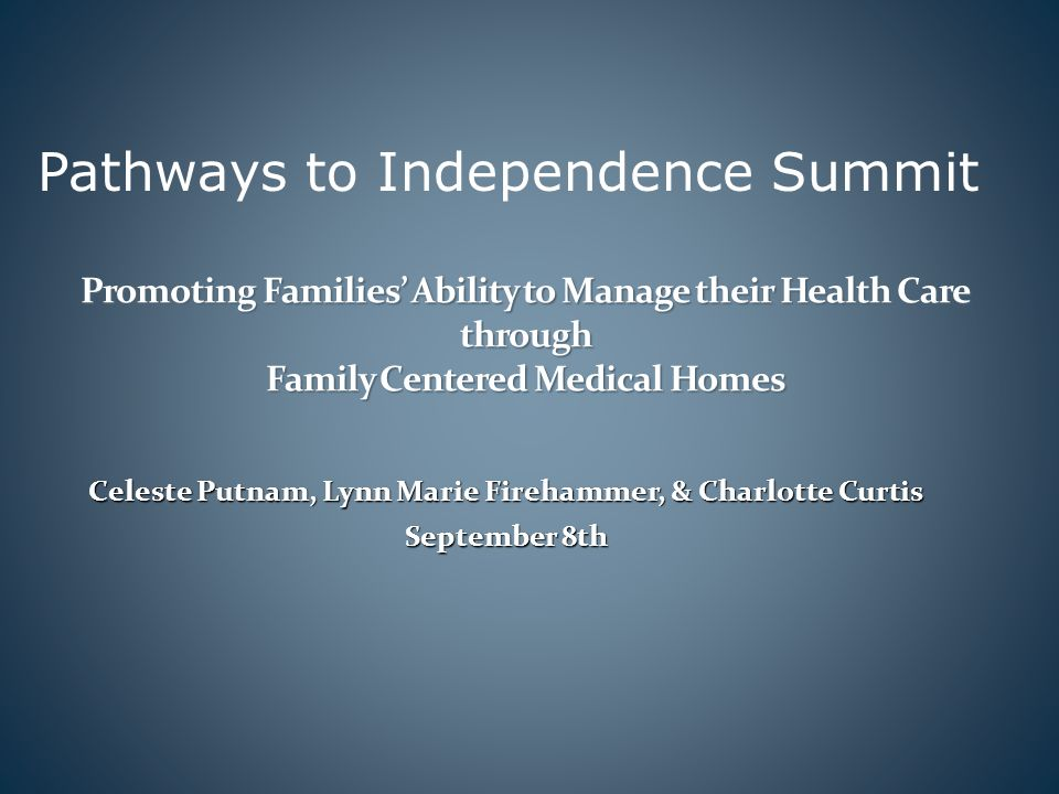 Celeste Putnam, Lynn Marie Firehammer, & Charlotte Curtis September 8th Promoting Families Ability to Manage their Health Care through Family Centered