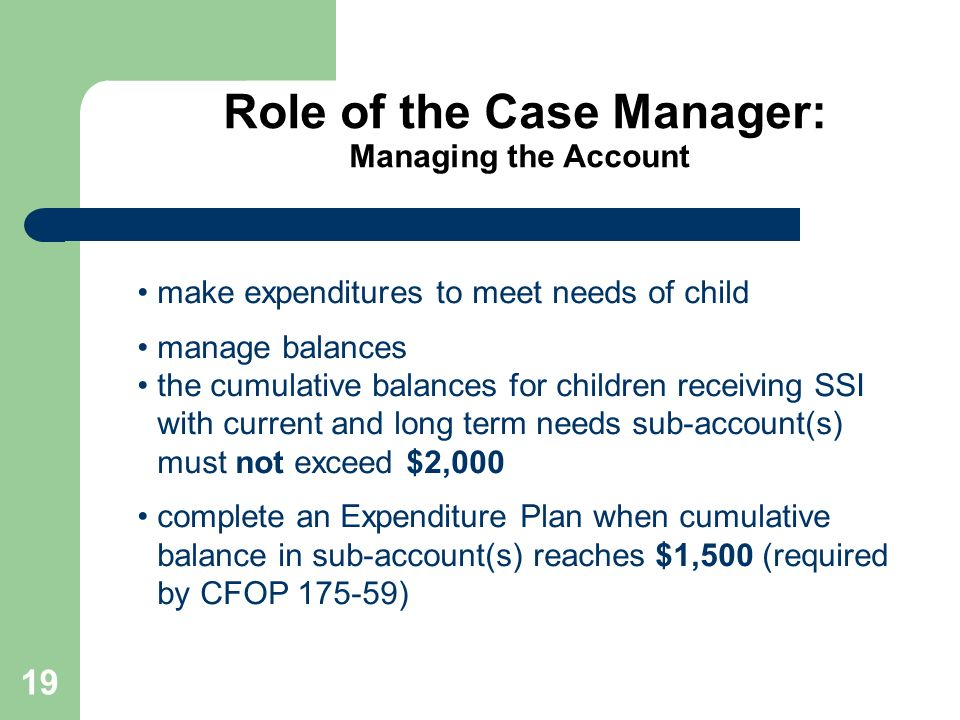 19 make expenditures to meet needs of child manage balances the cumulative balances for children receiving SSI with current and long term needs sub-ac